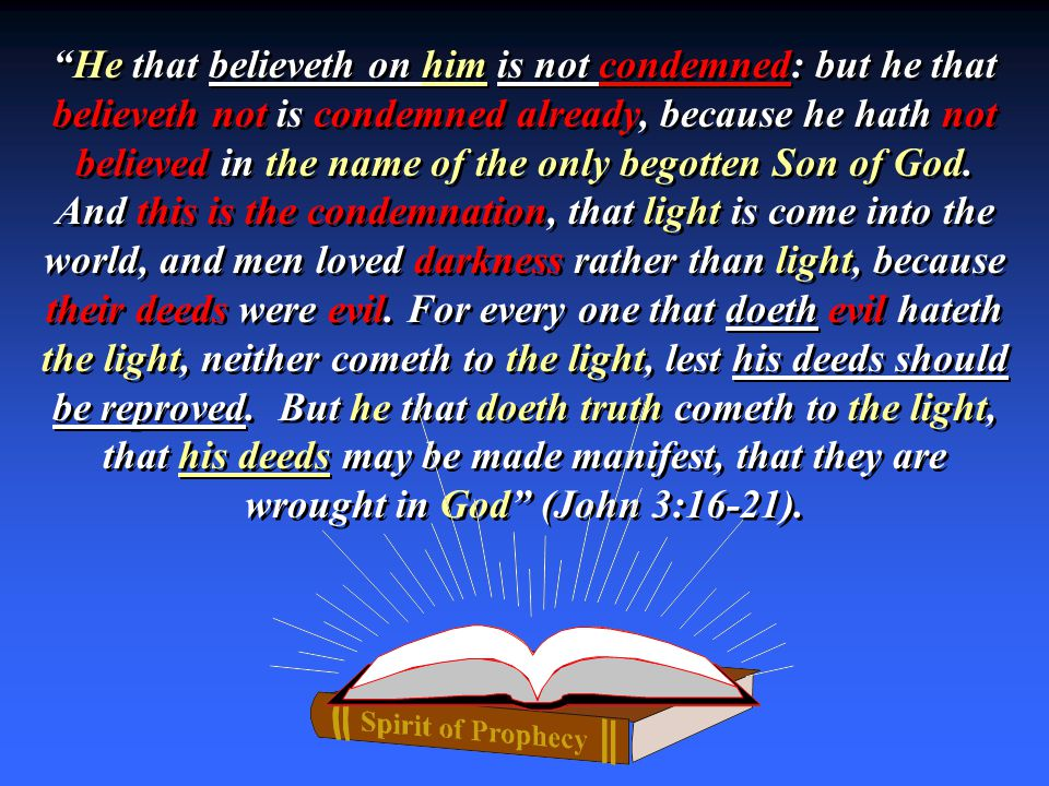"""He that believeth on him is not condemned: but he that believeth not is condemned already, because he hath not believed in the name of the only begot"