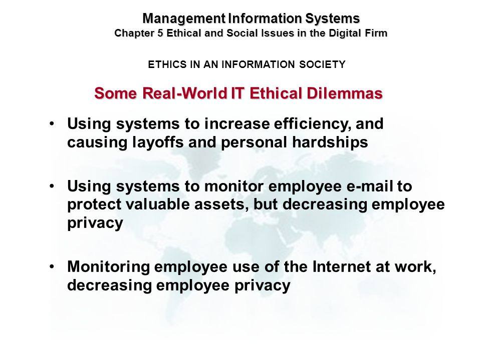 Management Information Systems Chapter 5 Ethical and Social Issues in the Digital Firm ETHICS IN AN INFORMATION SOCIETY Using systems to increase effi