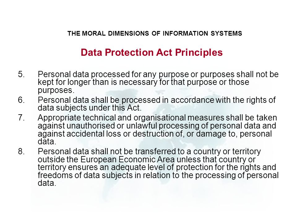5.Personal data processed for any purpose or purposes shall not be kept for longer than is necessary for that purpose or those purposes. 6.Personal da