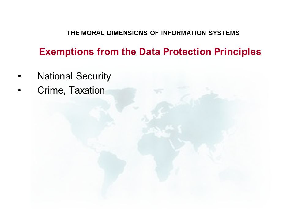 National Security Crime, Taxation THE MORAL DIMENSIONS OF INFORMATION SYSTEMS Exemptions from the Data Protection Principles