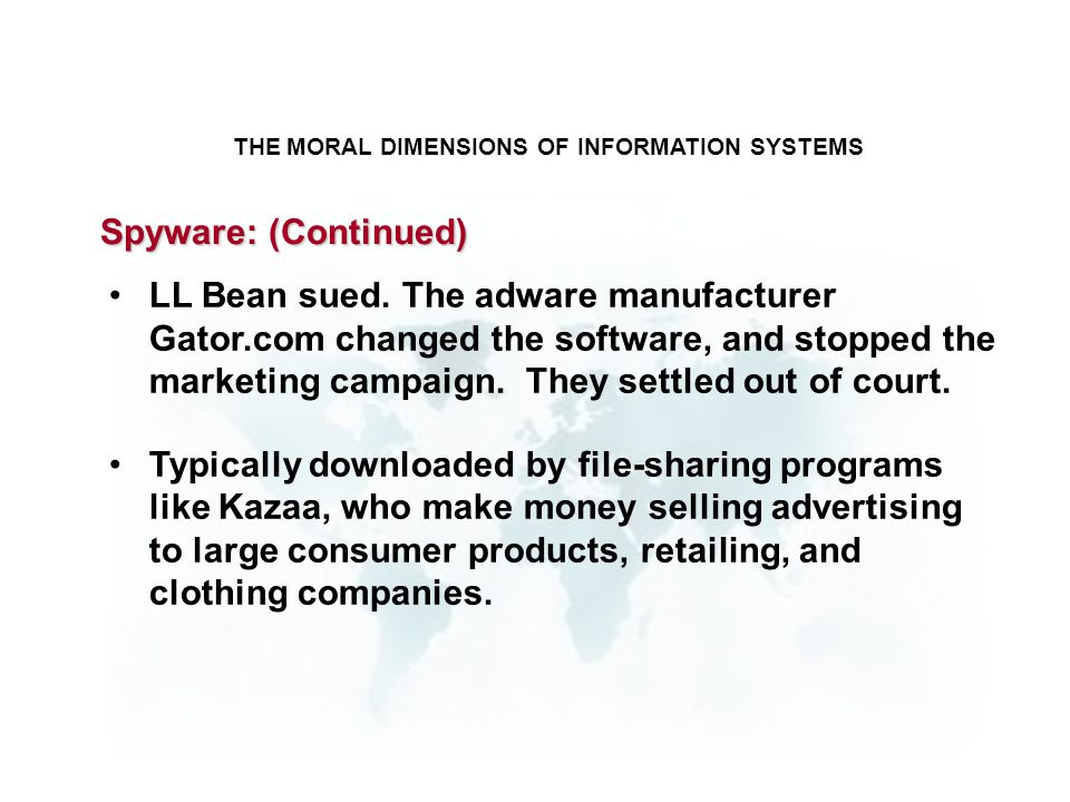 THE MORAL DIMENSIONS OF INFORMATION SYSTEMS LL Bean sued. The adware manufacturer Gator.com changed the software, and stopped the marketing campaign.