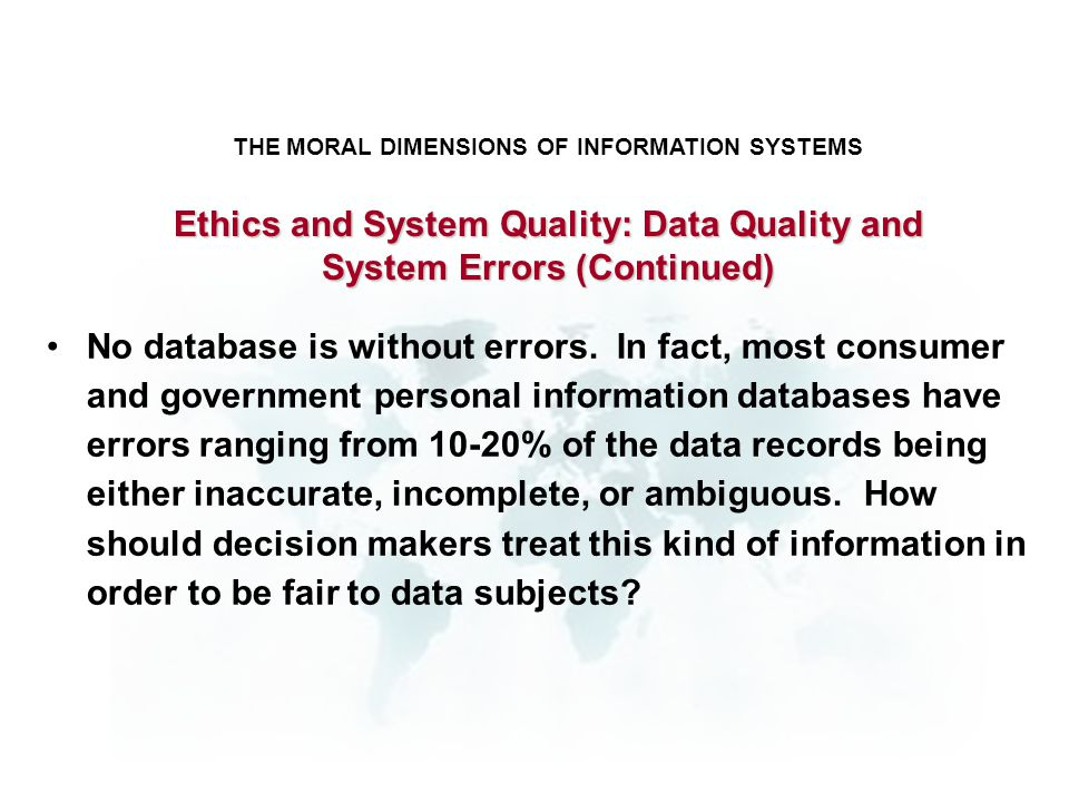 THE MORAL DIMENSIONS OF INFORMATION SYSTEMS No database is without errors. In fact, most consumer and government personal information databases have e