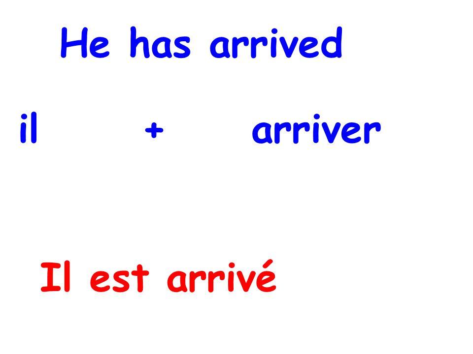 He has arrived il + arriver Il est arrivé