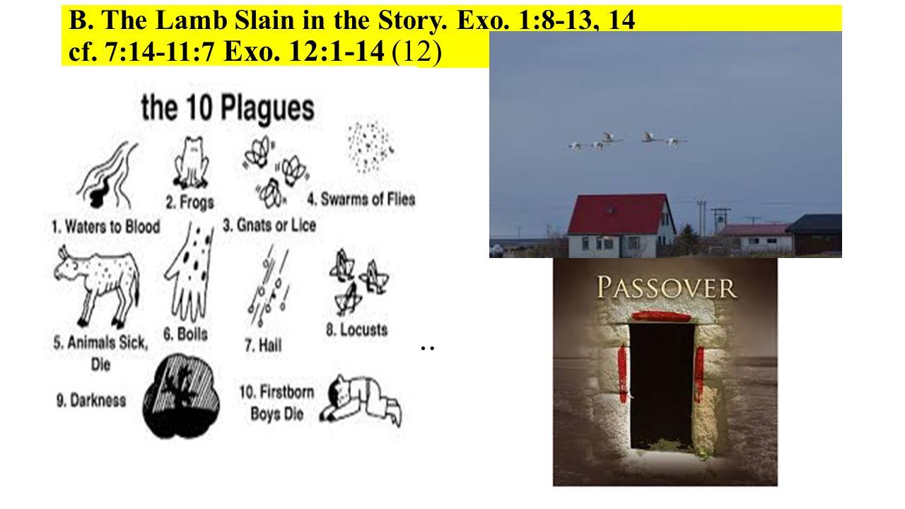 B. The Lamb Slain in the Story. Exo. 1:8-13, 14 cf.