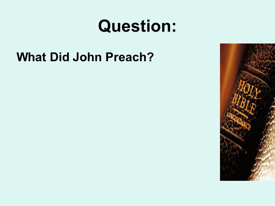 Question: What Did John Preach