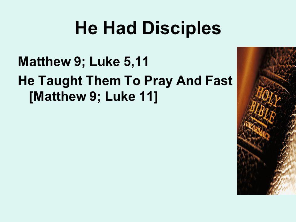 He Had Disciples Matthew 9; Luke 5,11 He Taught Them To Pray And Fast [Matthew 9; Luke 11]