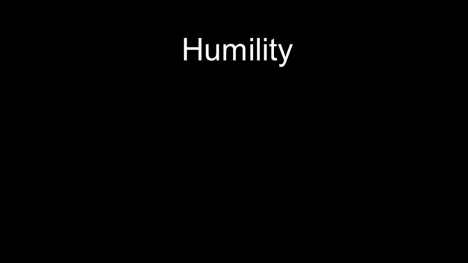 Humility Repentant over sins Meek Hungry and thirsty for righteousness