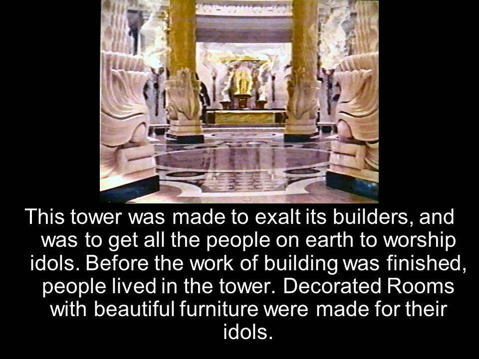 This tower was made to exalt its builders, and was to get all the people on earth to worship idols.