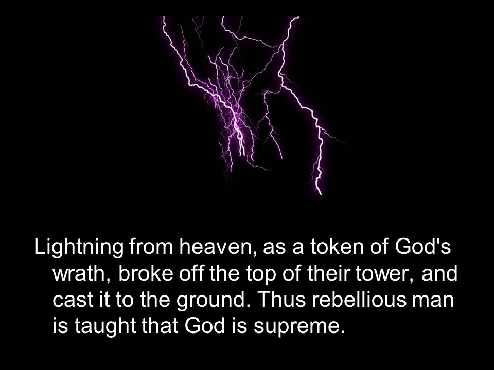 Lightning from heaven, as a token of God s wrath, broke off the top of their tower, and cast it to the ground.