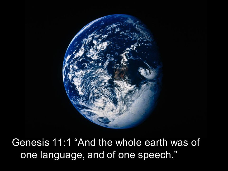 Genesis 11:1 And the whole earth was of one language, and of one speech.