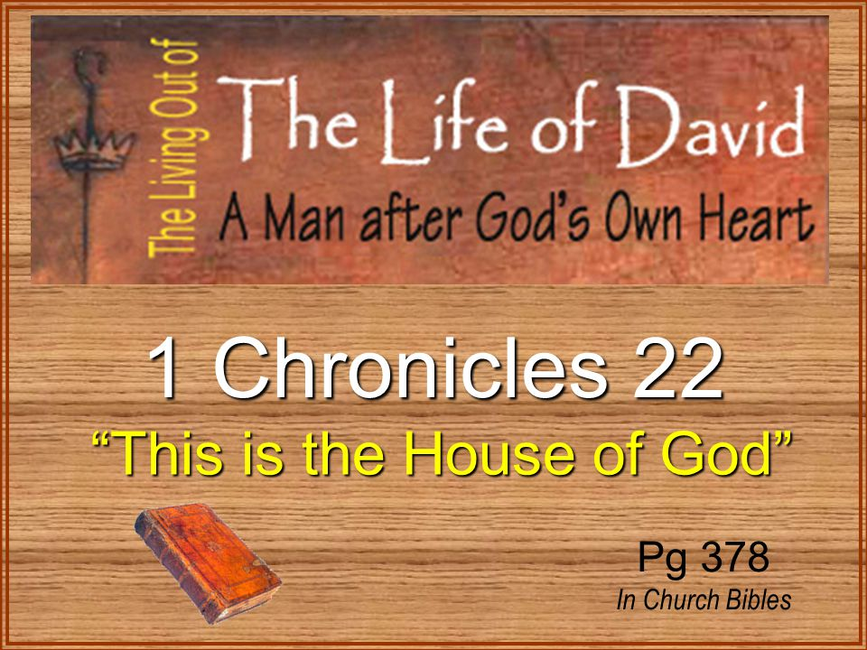 1 Chronicles 22 This is the House of God This is the House of God Pg 378 In Church Bibles