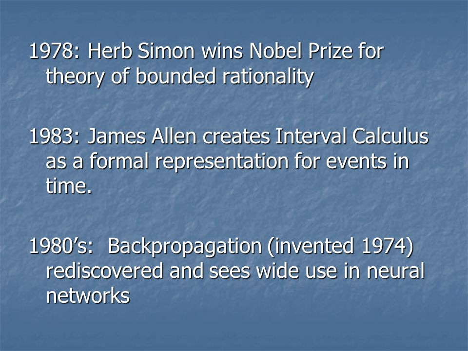 1978: Herb Simon wins Nobel Prize for theory of bounded rationality 1983: James Allen creates Interval Calculus as a formal representation for events in time.