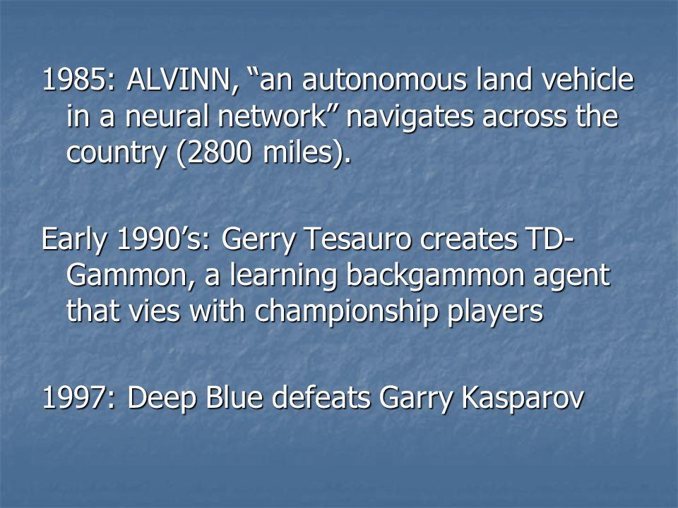 1985: ALVINN, an autonomous land vehicle in a neural network navigates across the country (2800 miles).