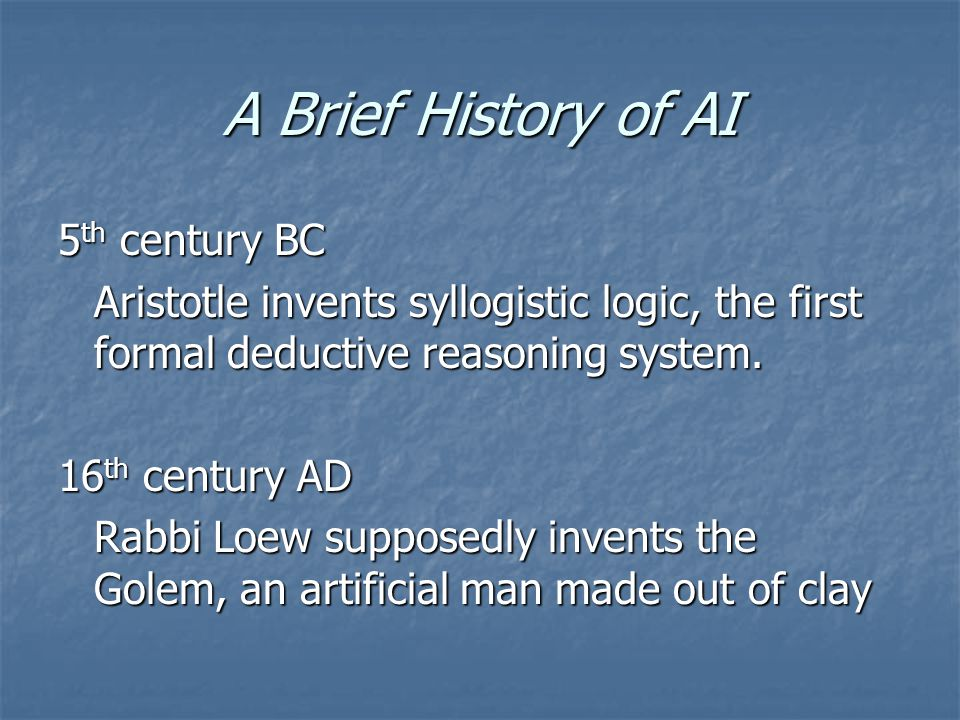 5 th century BC Aristotle invents syllogistic logic, the first formal deductive reasoning system. 16 th century AD Rabbi Loew supposedly invents the G