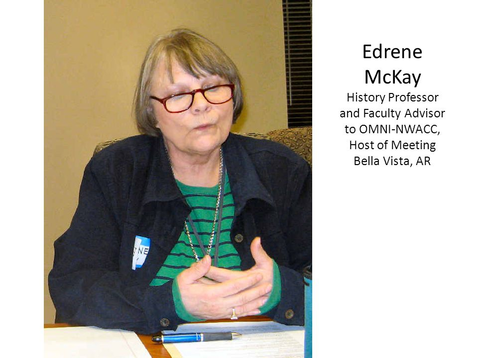 Edrene McKay History Professor and Faculty Advisor to OMNI-NWACC, Host of Meeting Bella Vista, AR