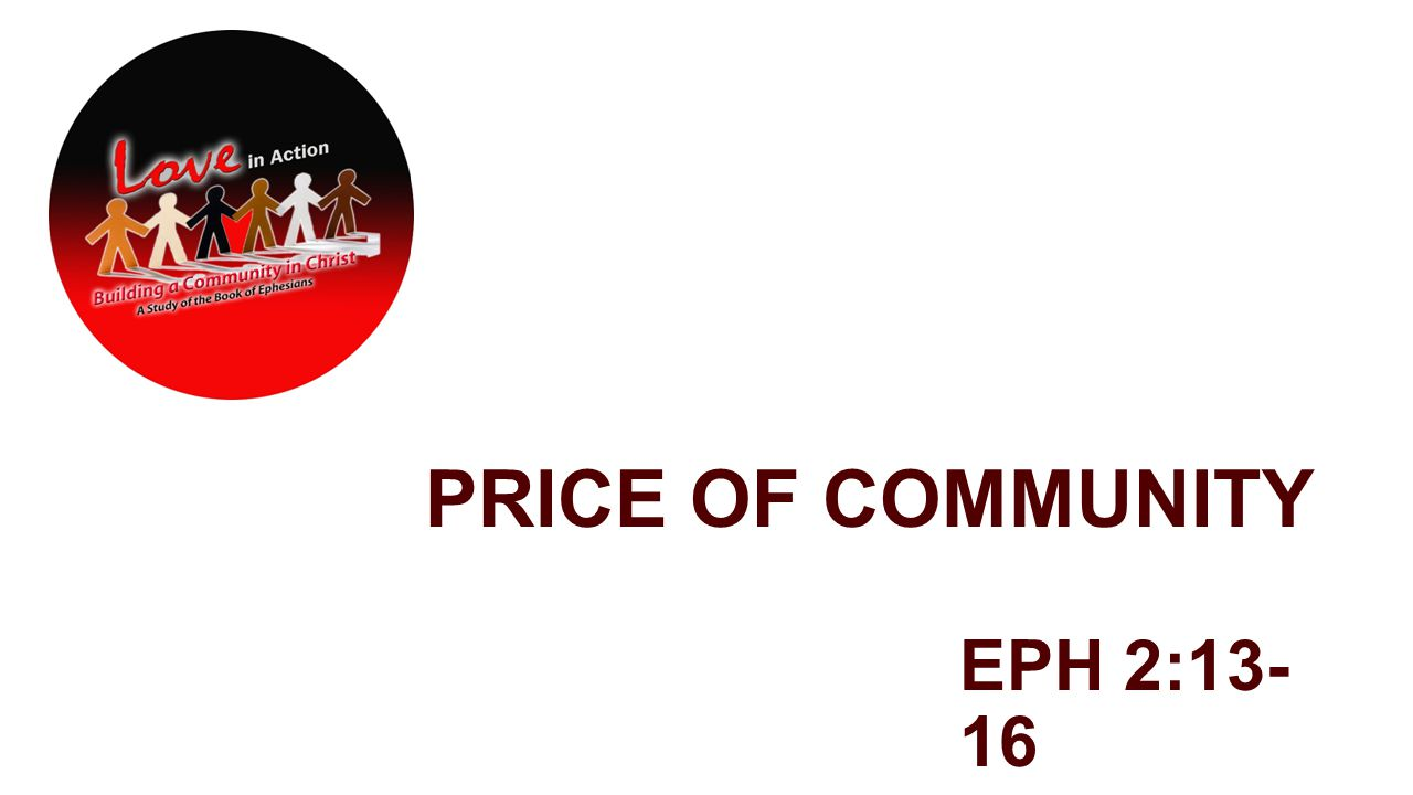PRICE OF COMMUNITY EPH 2:13- 16