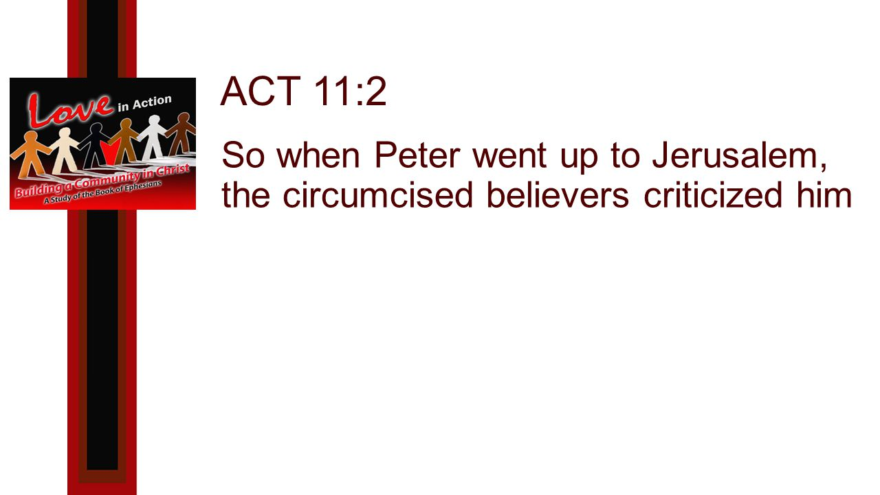 ACT 11:2 So when Peter went up to Jerusalem, the circumcised believers criticized him