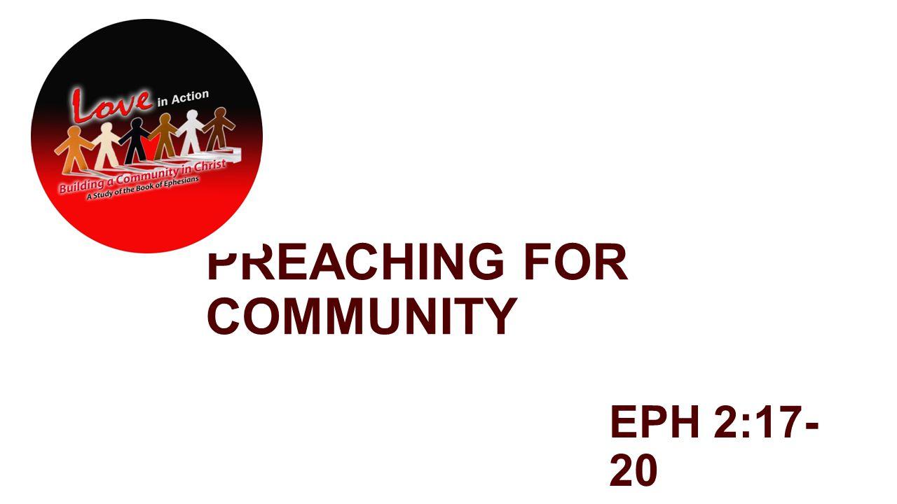 PREACHING FOR COMMUNITY EPH 2:17- 20
