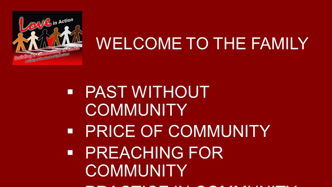 WELCOME TO THE FAMILY  PAST WITHOUT COMMUNITY  PRICE OF COMMUNITY  PREACHING FOR COMMUNITY  PRACTICE IN COMMUNITY