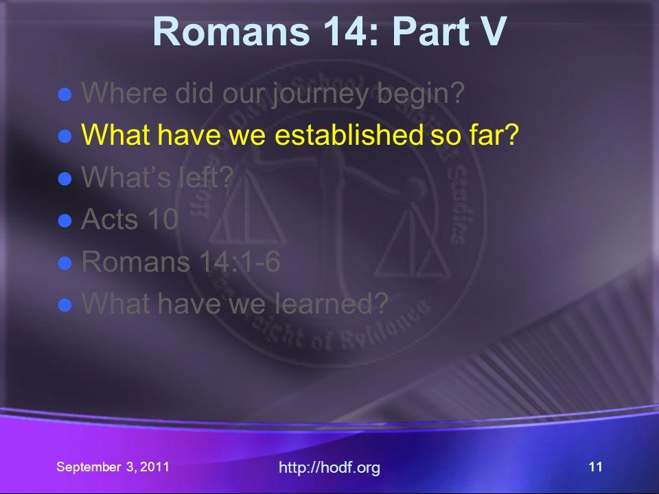 September 3, 2011 http://hodf.org 10 Romans 14: Part V Where did our journey begin.