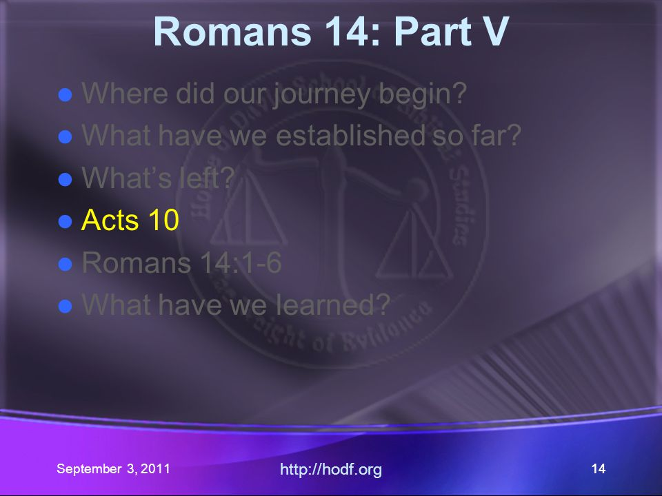 September 3, 2011 http://hodf.org 13 Romans 14: Part V Where did our journey begin.