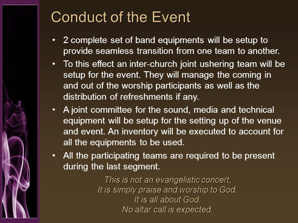 Conduct of the Event 2 complete set of band equipments will be setup to provide seamless transition from one team to another.