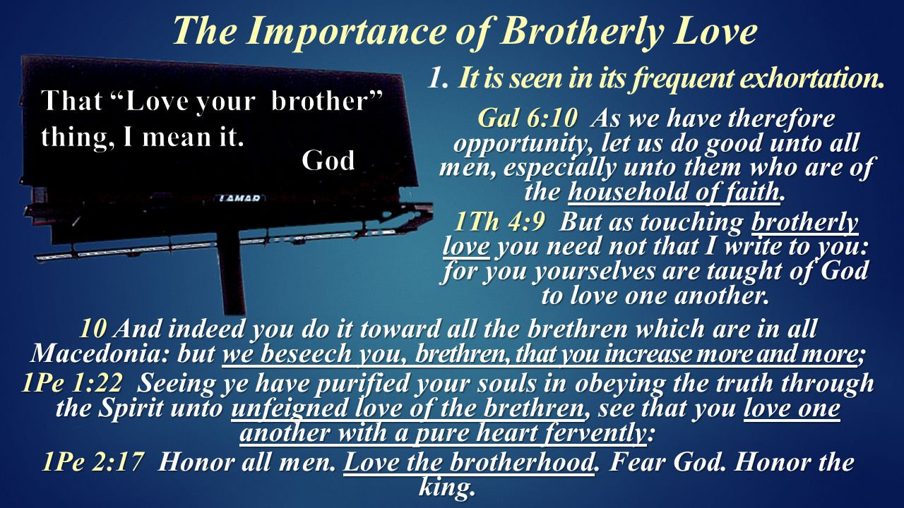 The Importance of Brotherly Love 1. It is seen in its frequent exhortation.