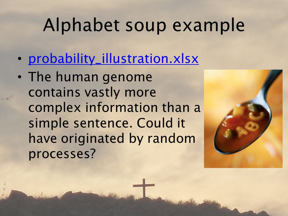 Alphabet soup example probability_illustration.xlsx The human genome contains vastly more complex information than a simple sentence.