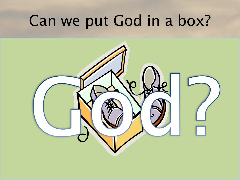 Can we put God in a box?