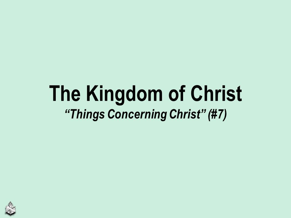 The Kingdom of Christ Things Concerning Christ (#7)