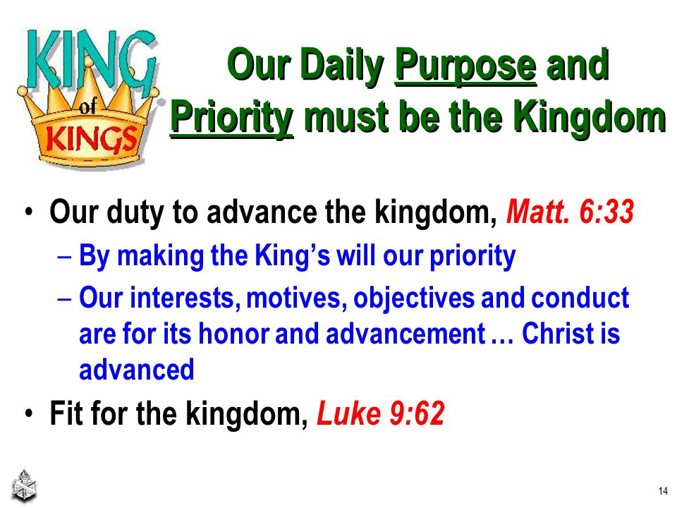 Our Daily Purpose and Priority must be the Kingdom Our duty to advance the kingdom, Matt.