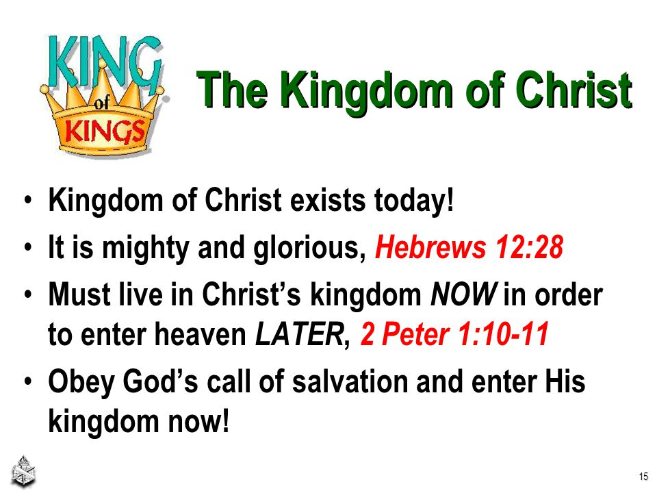 The Kingdom of Christ Kingdom of Christ exists today.