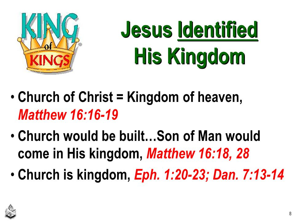 Jesus Identified His Kingdom Church of Christ = Kingdom of heaven, Matthew 16:16-19 Church would be built…Son of Man would come in His kingdom, Matthew 16:18, 28 Church is kingdom, Eph.