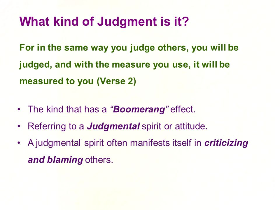 """What kind of Judgment is it? The kind that has a """"Boomerang"""" effect. Referring to a Judgmental spirit or attitude. A judgmental spirit often manifests"""