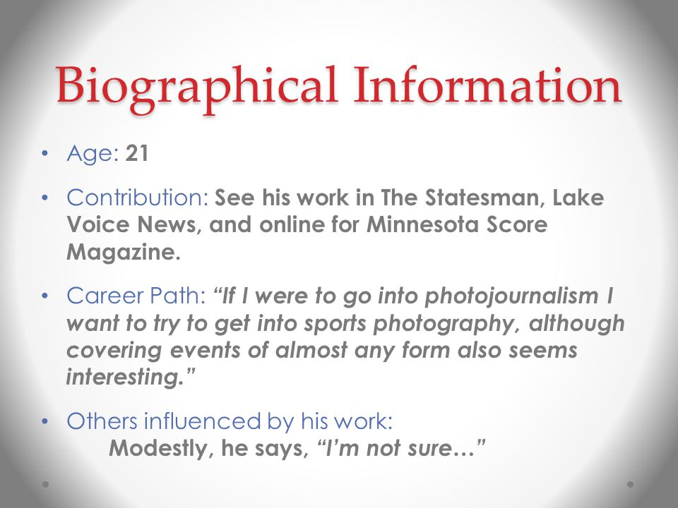 Biographical Information Age: 21 Contribution: See his work in The Statesman, Lake Voice News, and online for Minnesota Score Magazine.