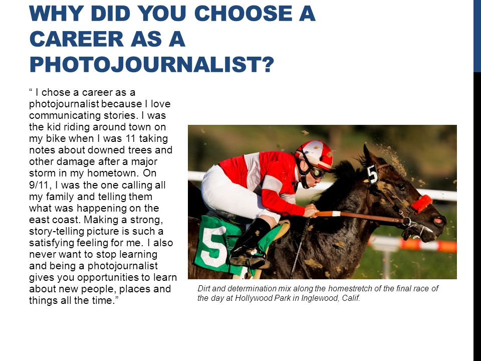 I chose a career as a photojournalist because I love communicating stories.