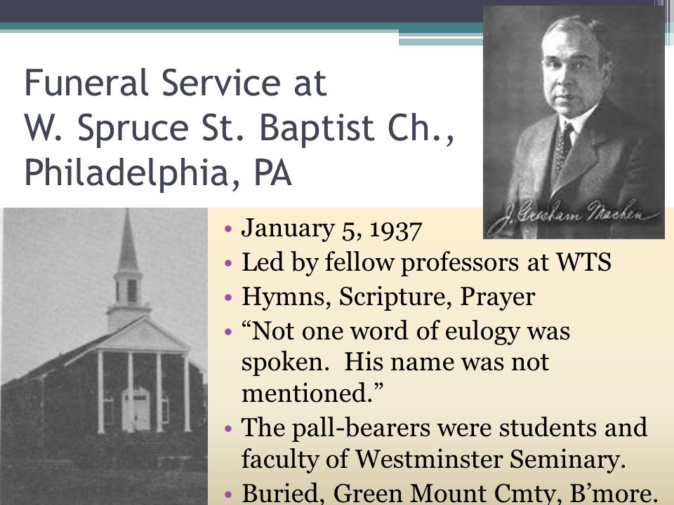 January 5, 1937 Led by fellow professors at WTS Hymns, Scripture, Prayer Not one word of eulogy was spoken.