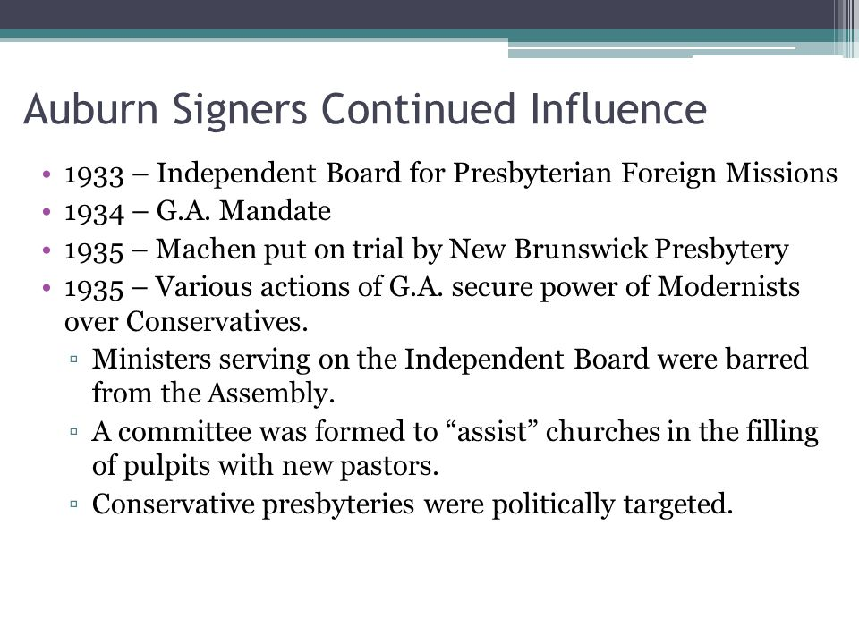 Auburn Signers Continued Influence 1933 – Independent Board for Presbyterian Foreign Missions 1934 – G.A.