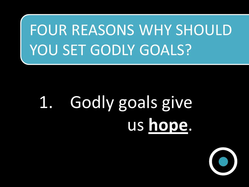 1.Godly goals give us hope.