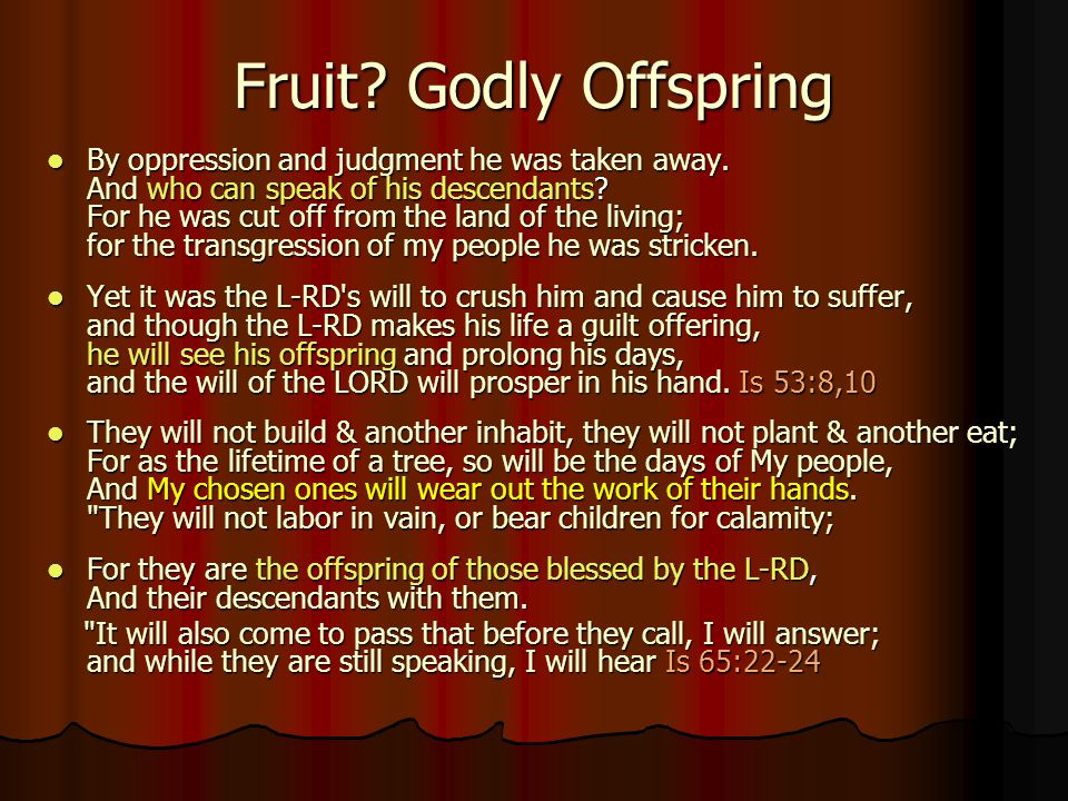 Fruit. Godly Offspring By By oppression and judgment he was taken away.