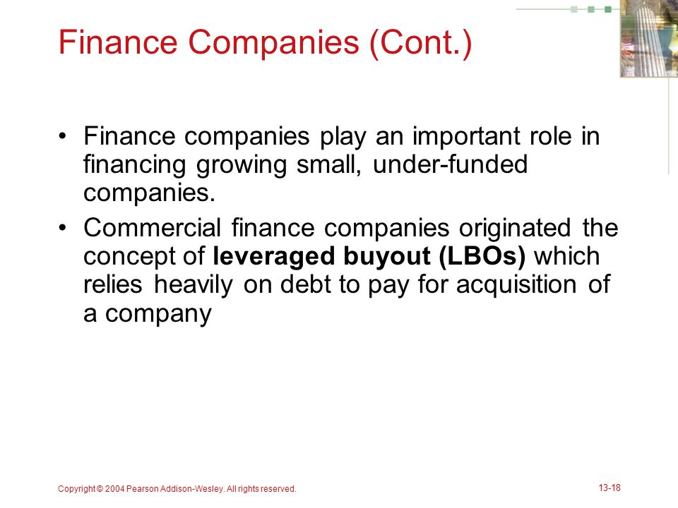 Copyright © 2004 Pearson Addison-Wesley. All rights reserved. 13-18 Finance Companies (Cont.) Finance companies play an important role in financing gr