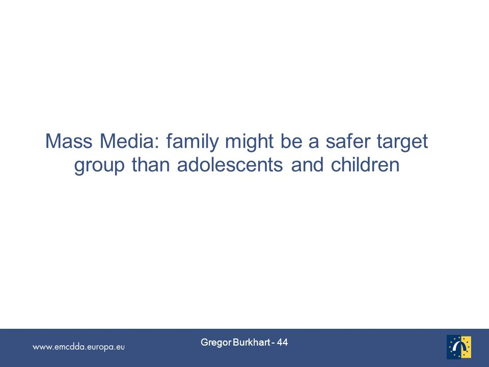 Gregor Burkhart - 44 Mass Media: family might be a safer target group than adolescents and children