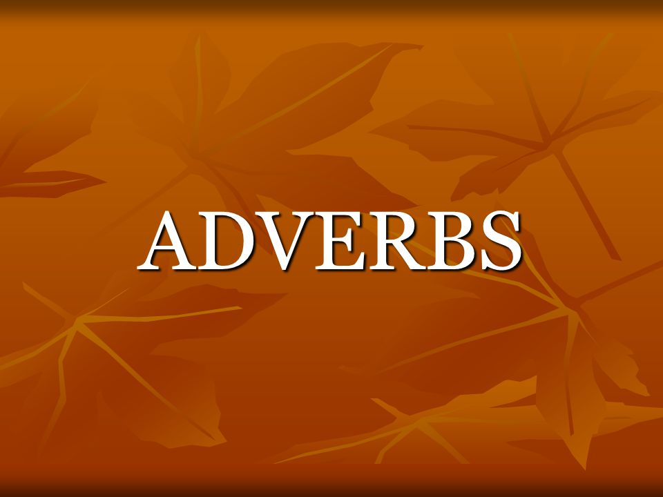 What is an Adverb .