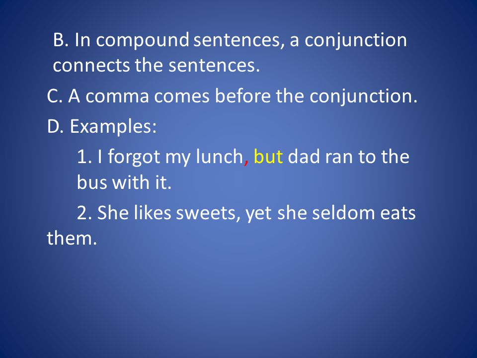 B. In compound sentences, a conjunction connects the sentences.
