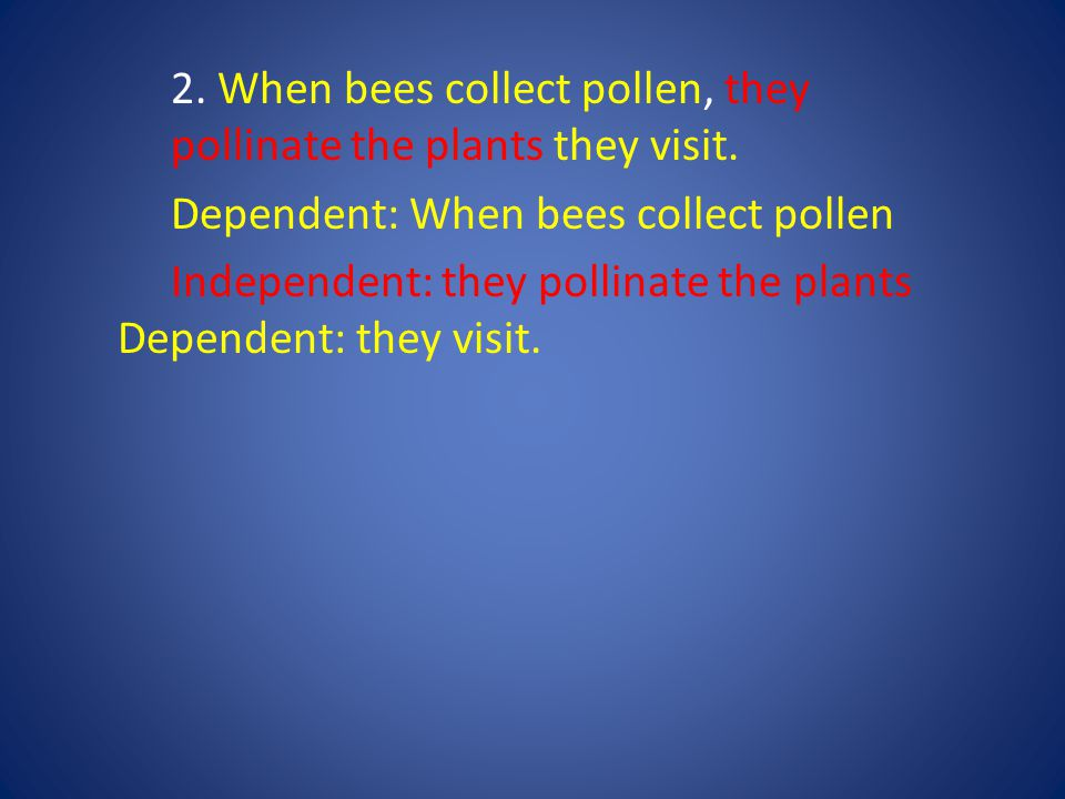 2. When bees collect pollen, they pollinate the plants they visit.