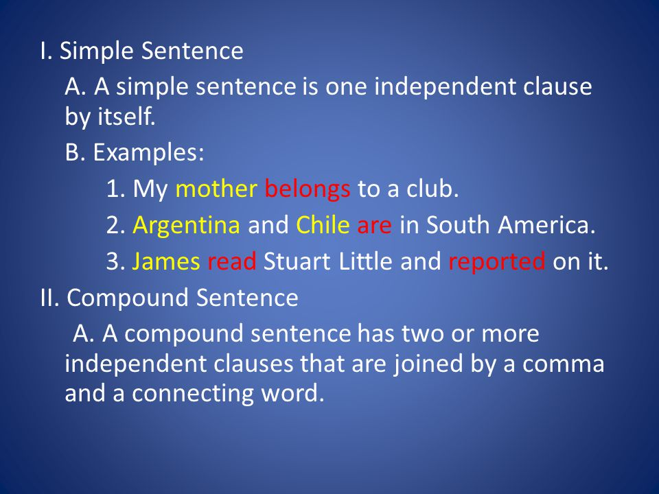 I. Simple Sentence A. A simple sentence is one independent clause by itself.