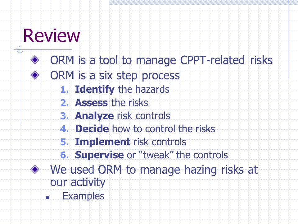 Review ORM is a tool to manage CPPT-related risks ORM is a six step process 1.