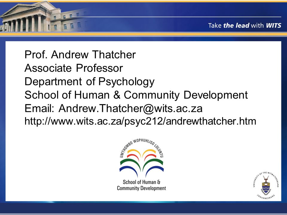 Prof. Andrew Thatcher Associate Professor Department of Psychology School of Human & Community Development Email: Andrew.Thatcher@wits.ac.za http://ww