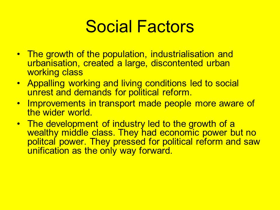Social Factors The growth of the population, industrialisation and urbanisation, created a large, discontented urban working class Appalling working a