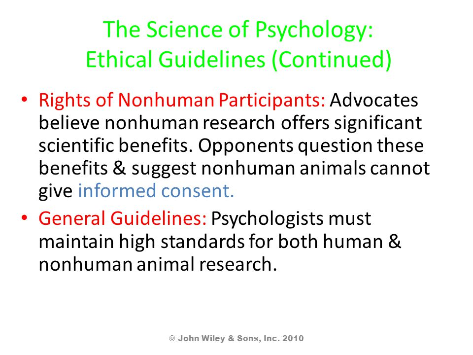 The Science of Psychology: Ethical Guidelines (Continued) Rights of Nonhuman Participants: Advocates believe nonhuman research offers significant scientific benefits.